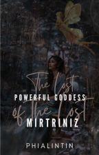 The Lost Powerful Goddess Of  The Lost Mertriniz#wattys2016 by PhiaLinTin