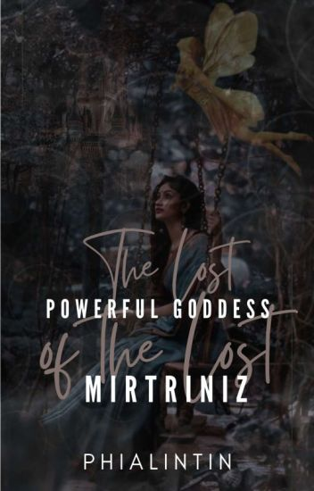 The Lost Powerful Goddess Of  The Lost Mertriniz#wattys2016