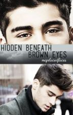 Hidden Beneath Brown Eyes (A Zayn Malik Fanfiction) by misplacedfaces