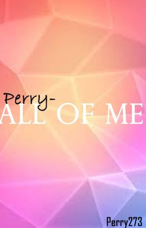 Perry-All of Me by Perry273