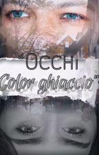 Occhi color ghiaccio ❞ lwt  [IN REVISIONE] by lovemelwt