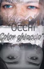 Occhi color ghiaccio ❞ lwt  [IN REVISIONE] by lovemelwt