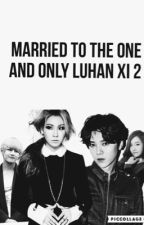 Married to the one and only Xi Luhan 2 by ZaDawtThlia