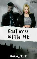 Don't mess with me {Wattys2016} by TheeDallasChannel
