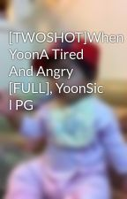 [TWOSHOT]When YoonA Tired And Angry [FULL], YoonSic l PG by uniquestar