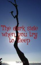 The dark side when you try to sleep by tacsimy