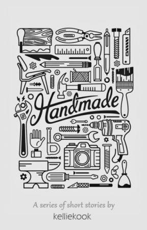 Handmade: A Series of Short Stories by kelliekook