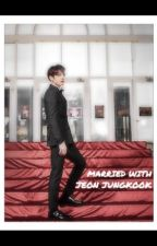 MARRIED WITH JEON JUNGKOOK by parkjiminbts7_