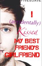 I (Accidentally) Kissed My Best Friend's Girlfriend by fivesuave