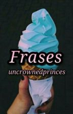 FRASES by UncrownedPrinces