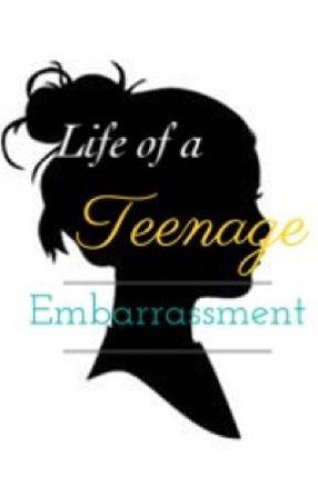 The Life of a Teenage Embarrassment  by storyteller1801