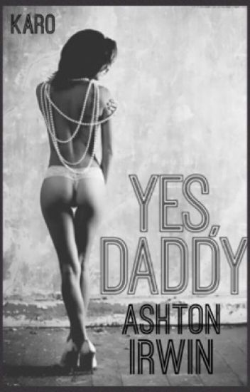 Yes Daddy| Ashton Irwin