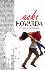 AŞKI HOVARDA by _dilruba