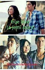 True Love (a Jemi Story ) by DemetriaMyQueen_