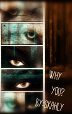 Why You? by SKAHLY