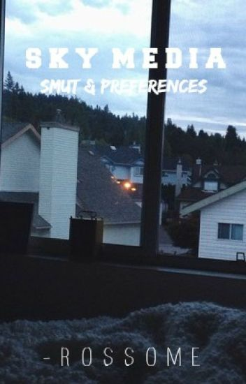 SkyMedia - Smut & One Shots