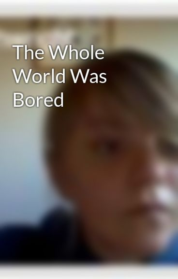 The Whole World Was Bored by JBandJS