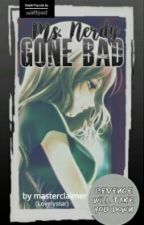 """Ms. Nerdy Gone Bad   """"The Revenge Will Start"""" [Completed] #Wattys2016 by masterclaimer"""