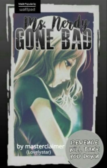 "Ms. Nerdy Gone Bad | ""The Revenge Will Start"" [Completed] #Wattys2016"
