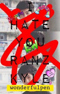 I HATE YOU RANZ KYLE