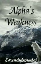 Alpha's Weakness  by extremelyenchanted