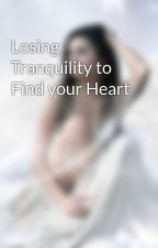 Losing Tranquility to Find your Heart by JCLove0116