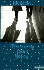 The Girl He Didn't Notice by NK_Nicki