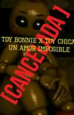 TOY BONNIE X TOY CHICA UN AMOR IMPOSIBLE [CANCELADA]  by la_solitaria_00