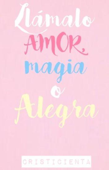 Llámalo amor, magia o...Alegra.