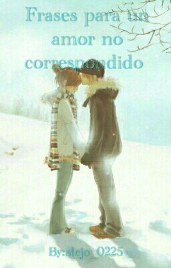 Frases Para Un Amor No Correspondido Alejo 0225 Wattpad