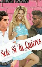 Solo Si Tu Quieres© (Novela Celligna)TERMINADA by JulietaTorales