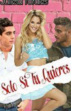 Solo Si Tu Quieres© (Novela Celligna)TERMINADA by JulietaTorales