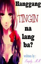 Hanggang Tingin Na Lang Ba? by Simply_MM
