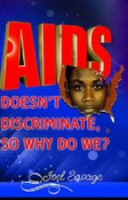 Aids Doesn't Discriminate, So Why Do We? by juskosave