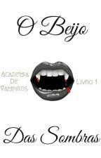 Academia de Vampiros - O Beijo das Sombras [L.S. Version]   by olhalarry