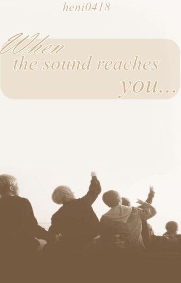 When the sound reaches you...
