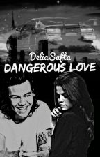 Dangerous Love ||H.S.|| by sunshineever124