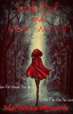 Little Red and Her Wolf------HIATUS!!!--------- by ThatAwkwardBrunette