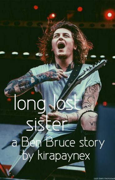 long lost sister × ben bruce ×