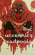 Być Uczennicą Deadpoola by Lolipopek