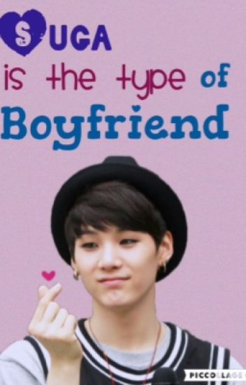 Suga is the type of boyfriend