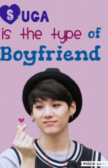 Suga is the type of boyfriend