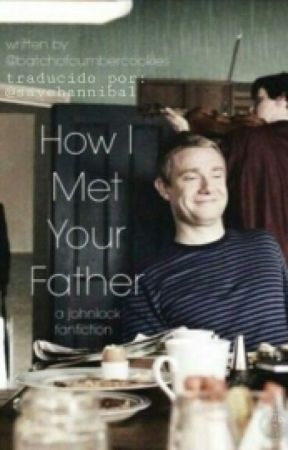 How I met your father (traducción) [Johnlock fanfic]  by savehannibal