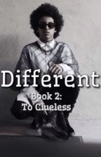 Different : Book 2 To Clueless by TrippyNinjaa
