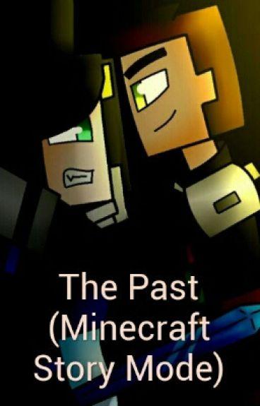 The Past (Minecraft Story Mode) #Wattys2016