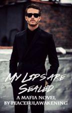 My Lips Are Sealed - A Mafia Novel by peacefulawakening