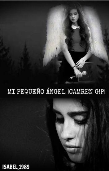 Mi Pequeño Ángel |Camren G!P|