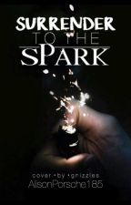 Surrender to the Spark #Wattys2016 by AlisonPorsche185