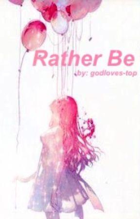 Rather Be [DISCONTINUED] by godlovesklance