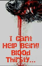 I Can't Help Being Blood Thristy by wolf_sisters_4_life